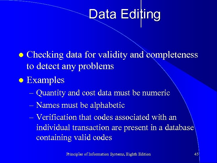 Data Editing Checking data for validity and completeness to detect any problems l Examples