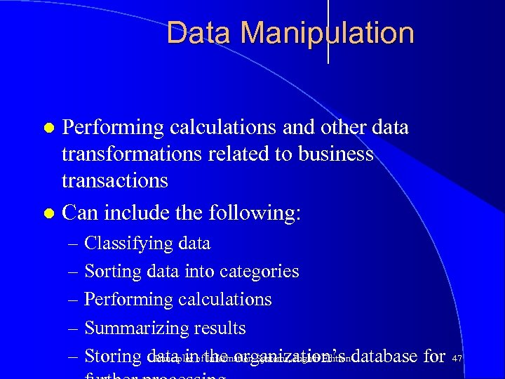 Data Manipulation Performing calculations and other data transformations related to business transactions l Can