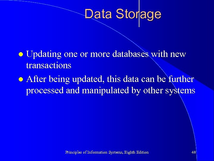 Data Storage Updating one or more databases with new transactions l After being updated,