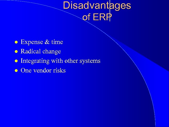 Disadvantages of ERP l l Expense & time Radical change Integrating with other systems