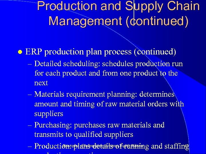 Production and Supply Chain Management (continued) l ERP production plan process (continued) – Detailed