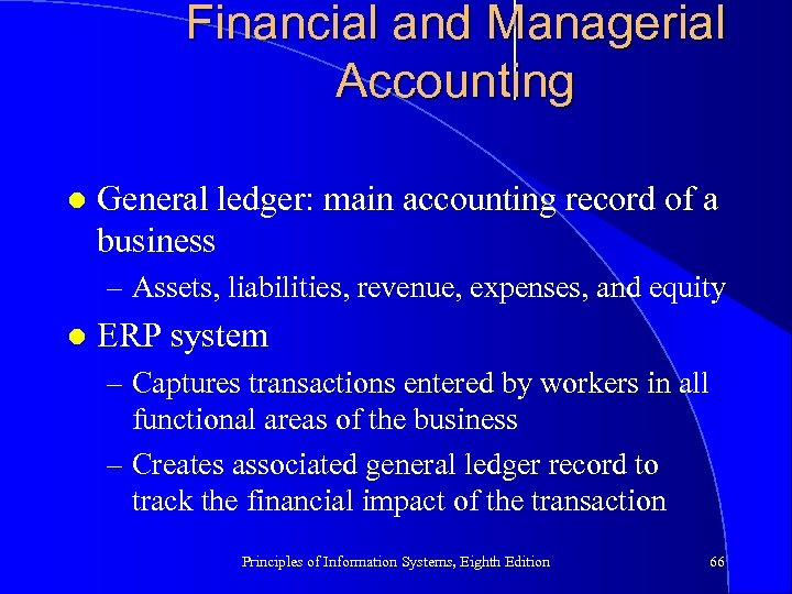 Financial and Managerial Accounting l General ledger: main accounting record of a business –