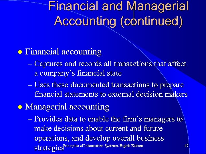 Financial and Managerial Accounting (continued) l Financial accounting – Captures and records all transactions