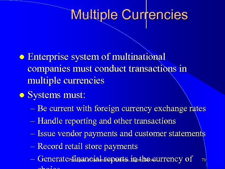 Multiple Currencies Enterprise system of multinational companies must conduct transactions in multiple currencies l