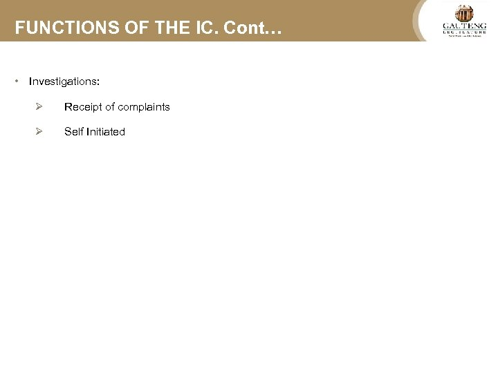 FUNCTIONS OF THE IC. Cont… • Investigations: Ø Receipt of complaints Ø Self Initiated