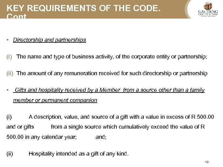 KEY REQUIREMENTS OF THE CODE. Cont…. • Directorship and partnerships (i) The name and