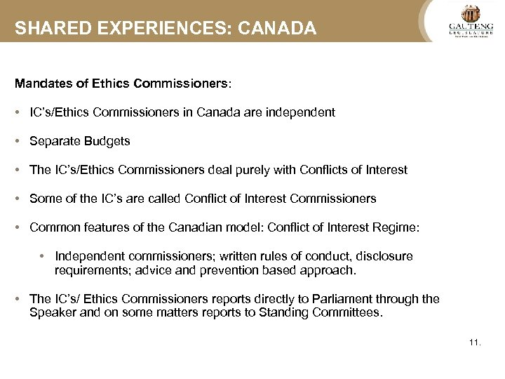 SHARED EXPERIENCES: CANADA Mandates of Ethics Commissioners: • IC's/Ethics Commissioners in Canada are independent
