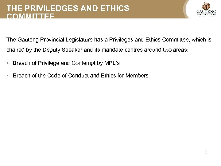 THE PRIVILEDGES AND ETHICS COMMITTEE The Gauteng Provincial Legislature has a Privileges and Ethics