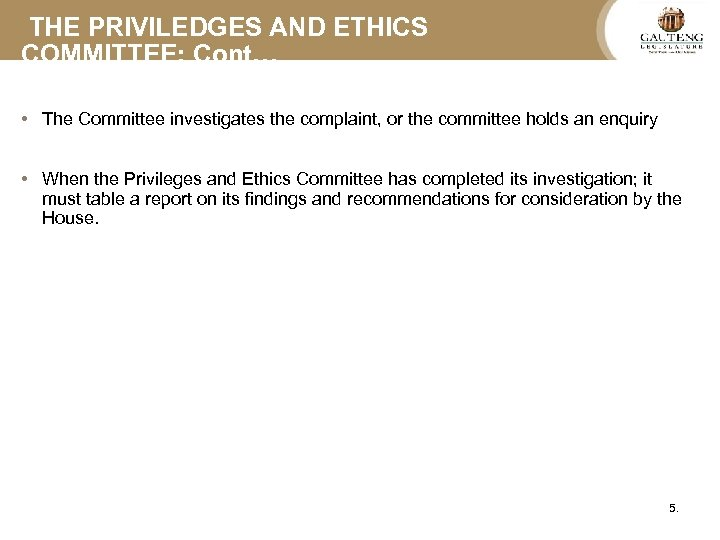 THE PRIVILEDGES AND ETHICS COMMITTEE: Cont… • The Committee investigates the complaint, or the