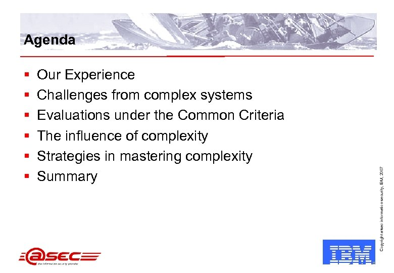 § § § Our Experience Challenges from complex systems Evaluations under the Common Criteria