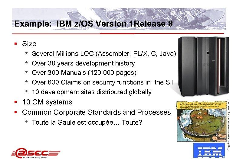 Example: IBM z/OS Version 1 Release 8 § Size Several Millions LOC (Assembler, PL/X,