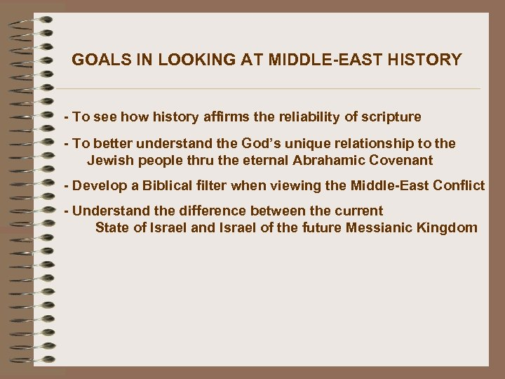 GOALS IN LOOKING AT MIDDLE-EAST HISTORY - To see how history affirms the reliability