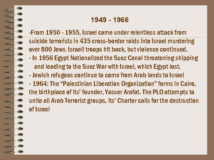 1949 - 1966 -From 1950 - 1955, Israel came under relentless attack from suicide