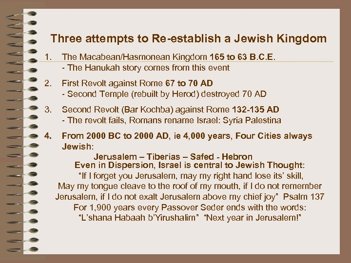 Three attempts to Re-establish a Jewish Kingdom 1. The Macabean/Hasmonean Kingdom 165 to 63