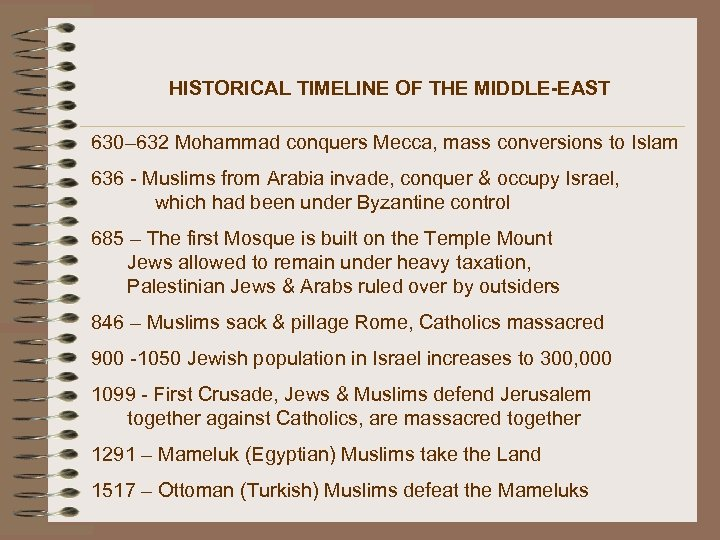 HISTORICAL TIMELINE OF THE MIDDLE-EAST 630– 632 Mohammad conquers Mecca, mass conversions to Islam