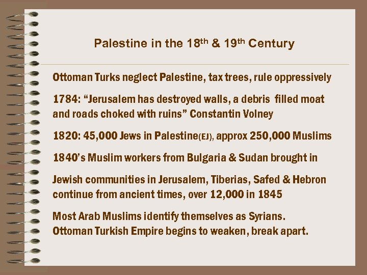 Palestine in the 18 th & 19 th Century Ottoman Turks neglect Palestine, tax
