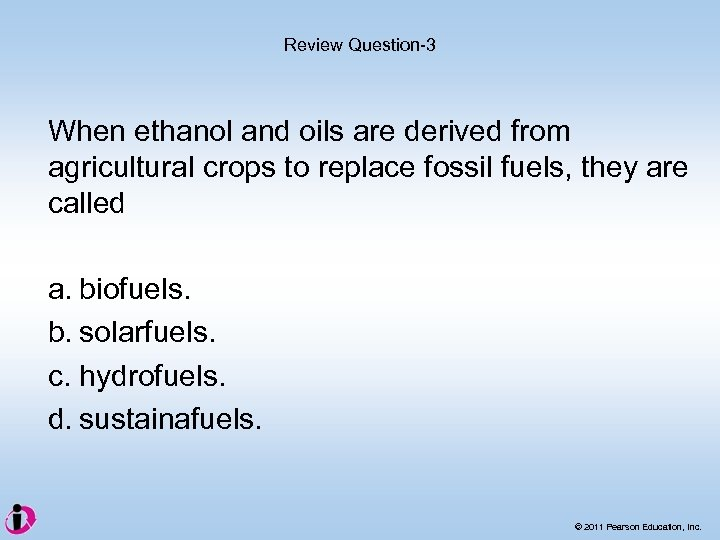 Review Question-3 When ethanol and oils are derived from agricultural crops to replace fossil