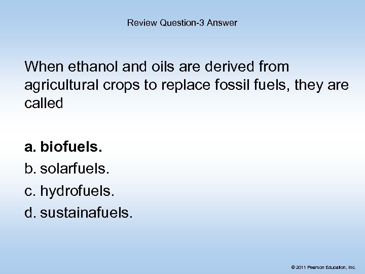 Review Question-3 Answer When ethanol and oils are derived from agricultural crops to replace