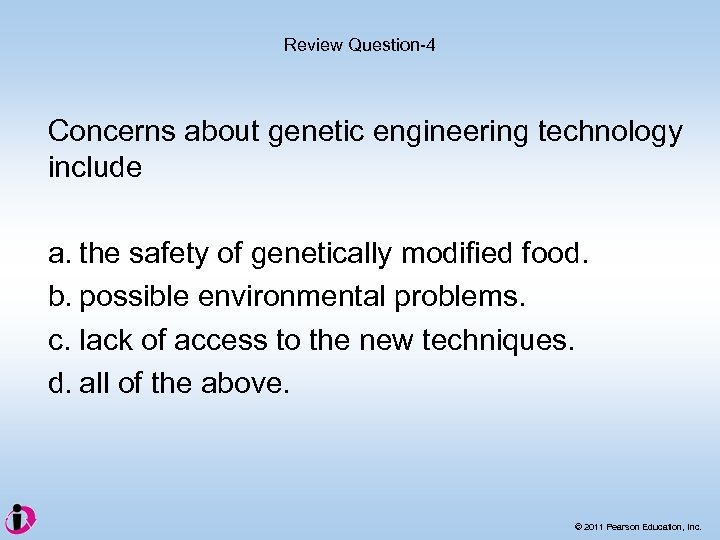 Review Question-4 Concerns about genetic engineering technology include a. the safety of genetically modified