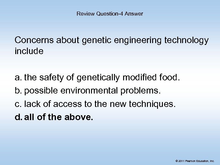 Review Question-4 Answer Concerns about genetic engineering technology include a. the safety of genetically