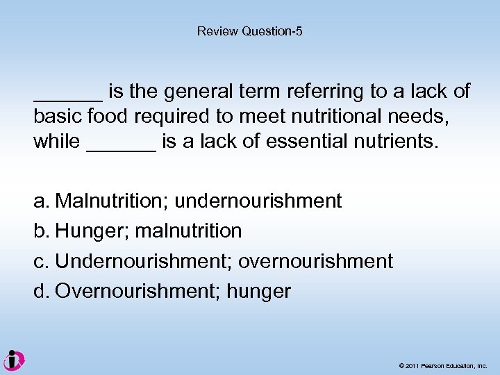 Review Question-5 ______ is the general term referring to a lack of basic food