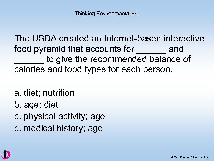 Thinking Environmentally-1 The USDA created an Internet-based interactive food pyramid that accounts for ______