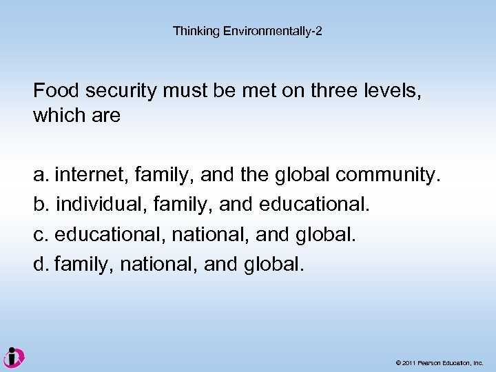 Thinking Environmentally-2 Food security must be met on three levels, which are a. internet,
