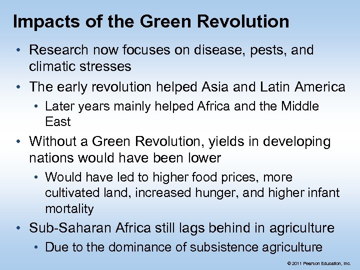 Impacts of the Green Revolution • Research now focuses on disease, pests, and climatic