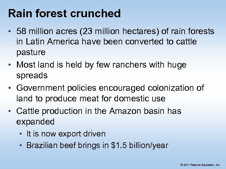 Rain forest crunched • 58 million acres (23 million hectares) of rain forests in