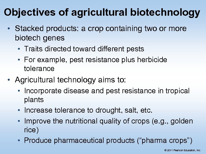 Objectives of agricultural biotechnology • Stacked products: a crop containing two or more biotech