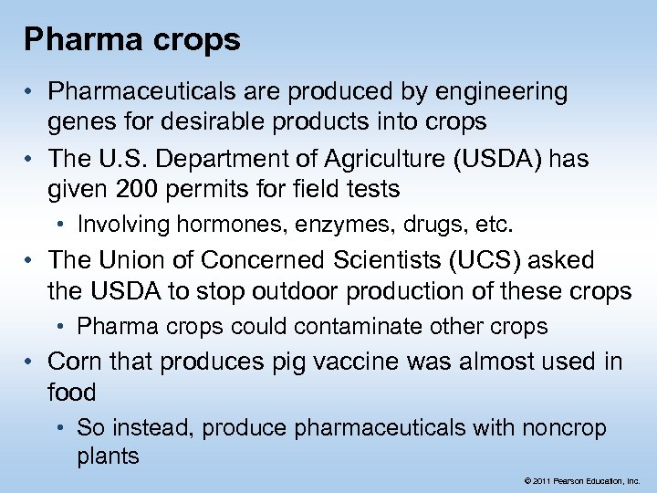 Pharma crops • Pharmaceuticals are produced by engineering genes for desirable products into crops