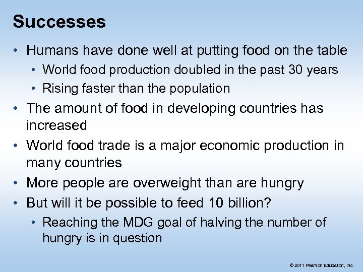 Successes • Humans have done well at putting food on the table • World