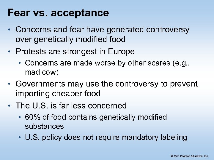 Fear vs. acceptance • Concerns and fear have generated controversy over genetically modified food
