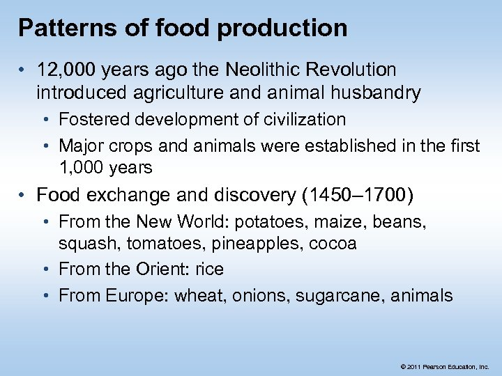 Patterns of food production • 12, 000 years ago the Neolithic Revolution introduced agriculture