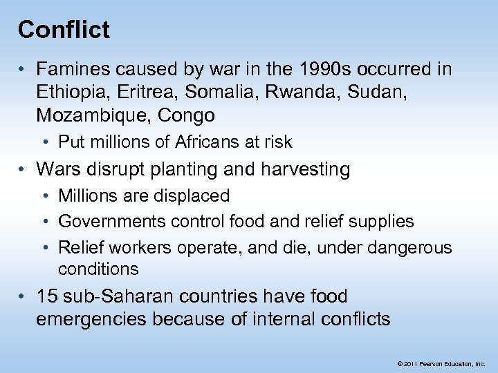 Conflict • Famines caused by war in the 1990 s occurred in Ethiopia, Eritrea,