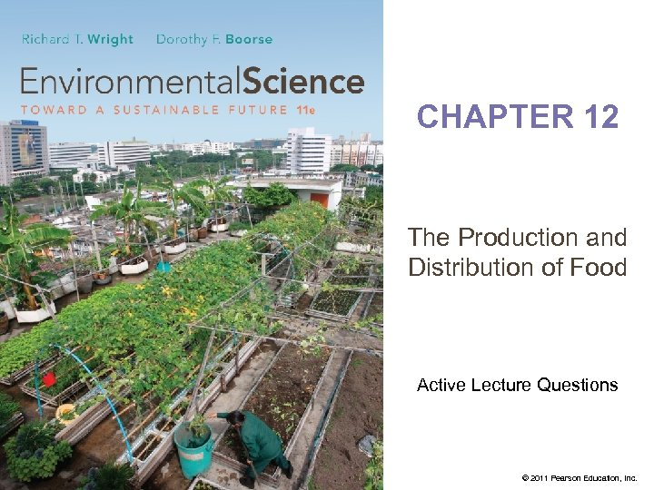 CHAPTER 12 The Production and Distribution of Food Active Lecture Questions © 2011 Pearson
