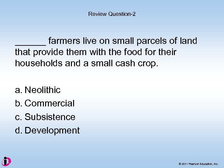 Review Question-2 ______ farmers live on small parcels of land that provide them with