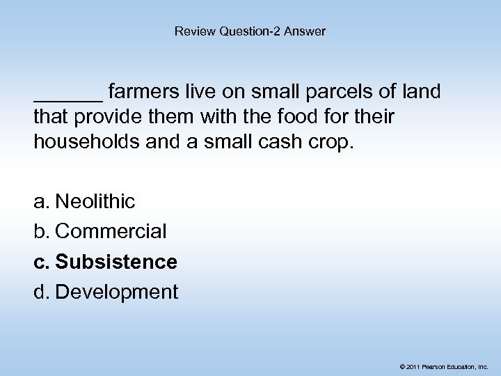 Review Question-2 Answer ______ farmers live on small parcels of land that provide them