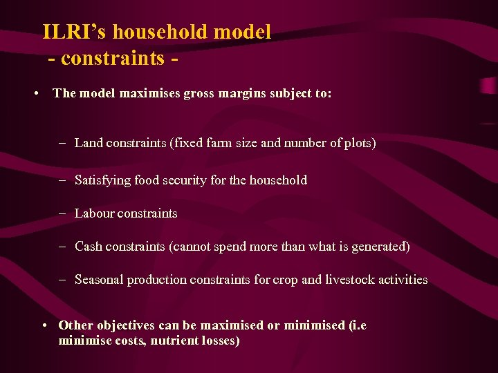 ILRI's household model - constraints • The model maximises gross margins subject to: –