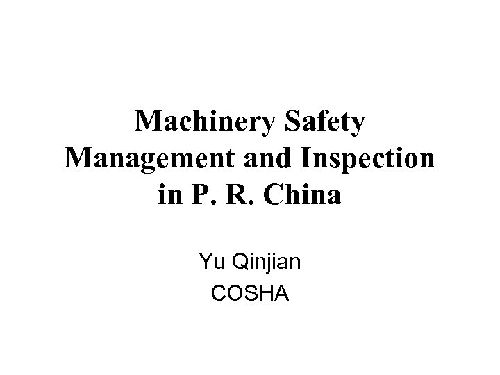 Machinery Safety Management and Inspection in P. R. China Yu Qinjian COSHA