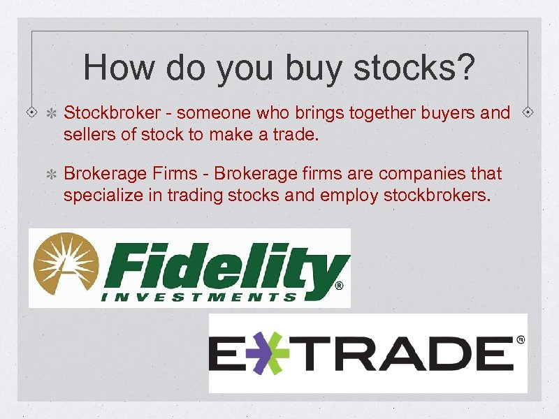 How do you buy stocks? Stockbroker - someone who brings together buyers and sellers