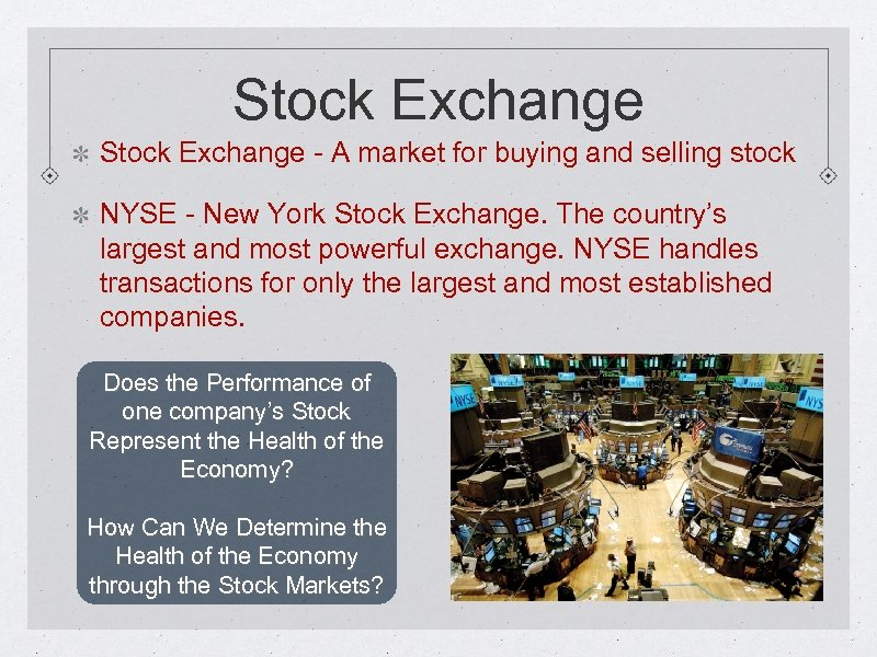 Stock Exchange - A market for buying and selling stock NYSE - New York