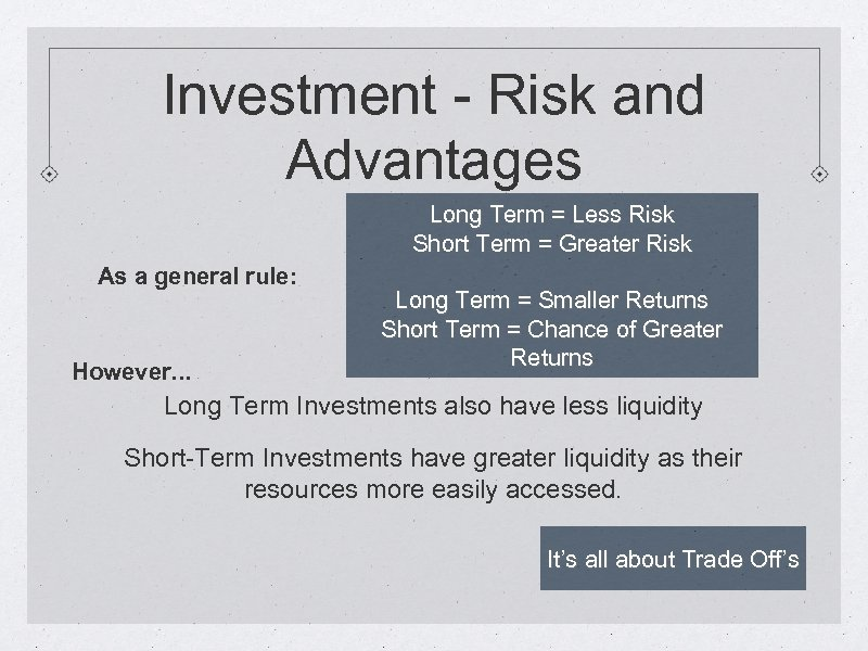 Investment - Risk and Advantages Long Term = Less Risk Short Term = Greater
