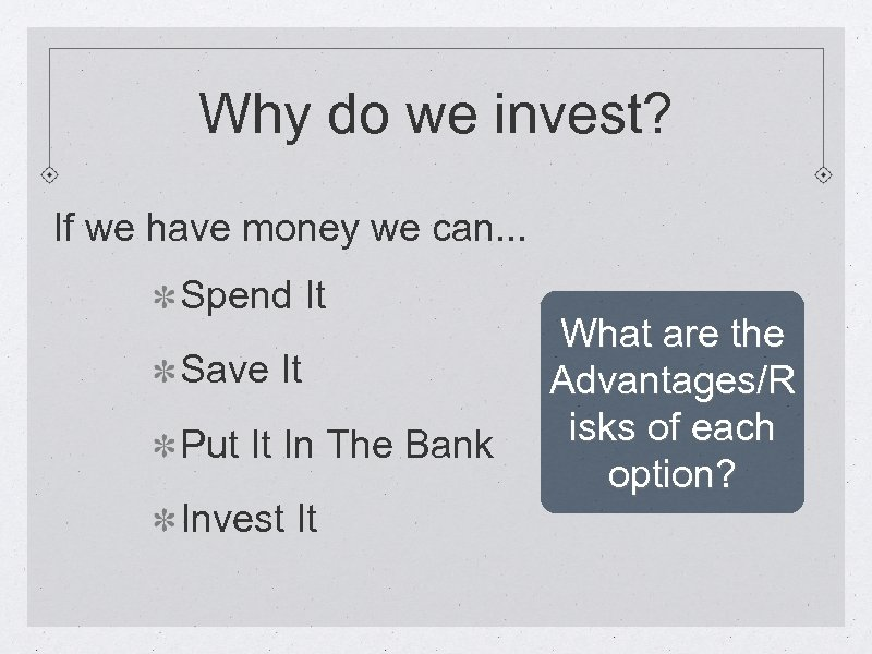 Why do we invest? If we have money we can. . . Spend It