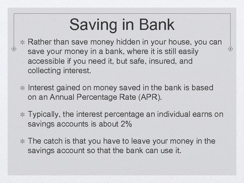 Saving in Bank Rather than save money hidden in your house, you can save
