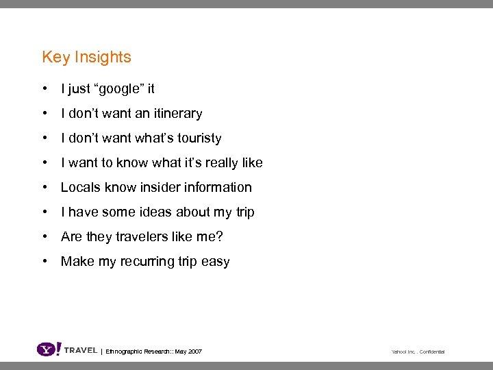 "Key Insights • I just ""google"" it • I don't want an itinerary •"