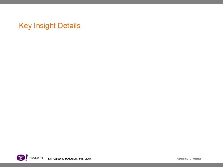 Key Insight Details | Ethnographic Research: : May 2007 Yahoo! Inc. . Confidential