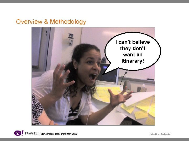 Overview & Methodology I can't believe they don't want an itinerary! | Ethnographic Research: