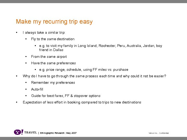 Make my recurring trip easy • I always take a similar trip: • Fly