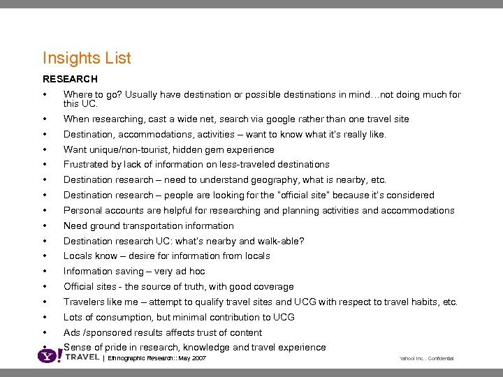 Insights List RESEARCH • Where to go? Usually have destination or possible destinations in